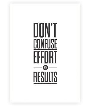 Efforts aren't results